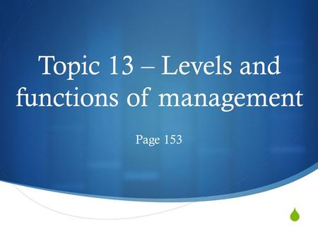  Topic 13 – Levels and functions of management Page 153.
