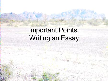 Important Points: Writing an Essay. Narrow Your Topic If the assignment, for example, is pollution, you need to NARROW it. Do you want to write about.