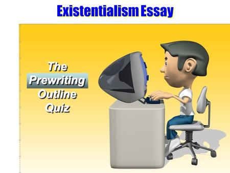 Existentialism Essay The Prewriting Outline Quiz.