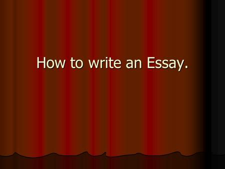 How to write an Essay.. Writing an essay is like making a burger. Writing an essay is like making a burger.