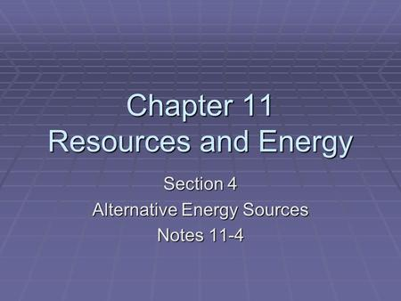 Chapter 11 Resources and Energy Section 4 Alternative Energy Sources Notes 11-4.