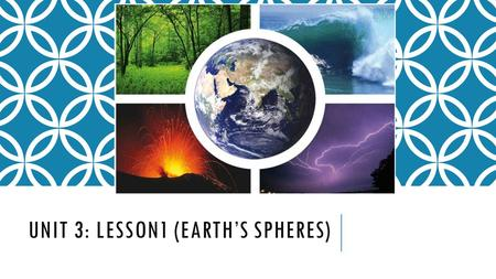 UNIT 3: LESSON1 (EARTH'S SPHERES). EARTH SYSTEM? Earth System: All of the matter, energy, and processes within Earth's boundaries. Earth is a complex.