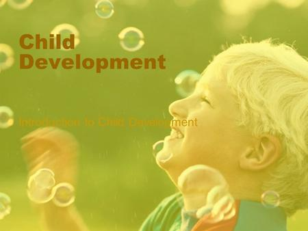 Child Development Introduction to Child Development.