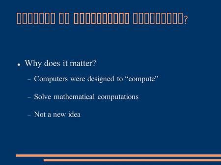 "History of Mechanical Computing ? Why does it matter?  Computers were designed to ""compute""  Solve mathematical computations  Not a new idea."