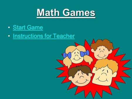 Math Games Start Game Instructions for Teacher Question 1 5 + 7 = Answer 12 11 10 13.