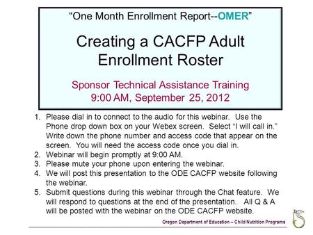 "Oregon Department of Education – Child Nutrition Programs ""One Month Enrollment Report--OMER"" Creating a CACFP Adult Enrollment Roster Sponsor Technical."