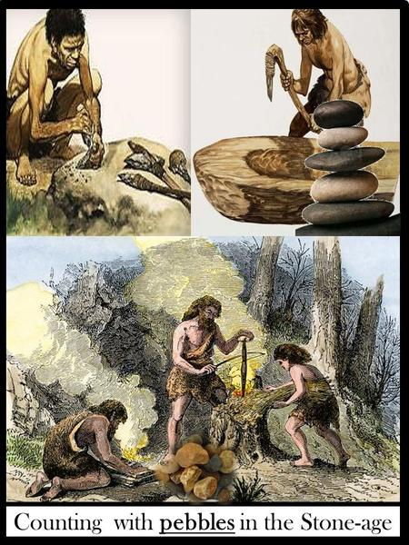Counting with pebbles in the Stone-age. The first known calculator, Abacus, was invented in Babylonia in 2400 BC.