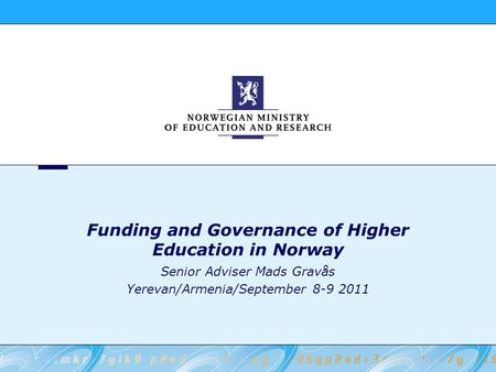 Funding and Governance of Higher Education in Norway Senior Adviser Mads Gravås Yerevan/Armenia/September 8-9 2011.