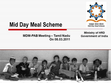 1 Mid Day Meal Scheme Ministry of HRD Government of India MDM-PAB Meeting – Tamil Nadu On 08.03.2011.