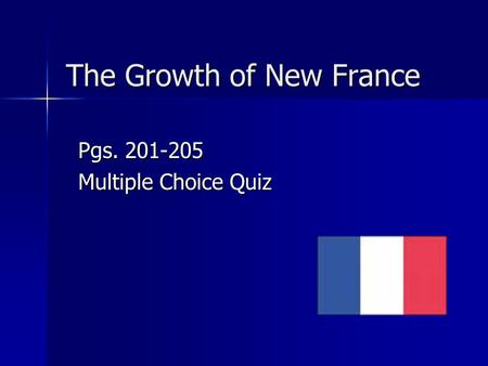 The Growth of New France Pgs. 201-205 Multiple Choice Quiz.