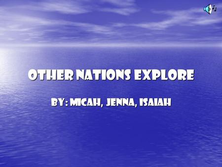 Other Nations Explore By: Micah, Jenna, Isaiah The Northwest Passage For hundreds of years, European explorers searched the Northwest Passage. For hundreds.