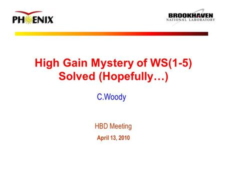 High Gain Mystery of WS(1-5) Solved (Hopefully…) C.Woody HBD Meeting April 13, 2010.