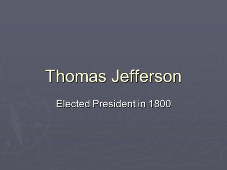 Thomas Jefferson Elected President in 1800. Election of 1800  There was a tie between Jefferson and Burr for the President.  Alexander Hamilton, does.