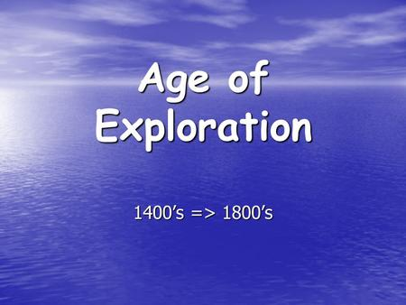 Age of Exploration 1400's => 1800's.