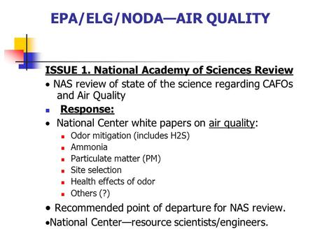 EPA/ELG/NODA—AIR QUALITY ISSUE 1. National Academy of Sciences Review  NAS review of state of the science regarding CAFOs and Air Quality Response: 