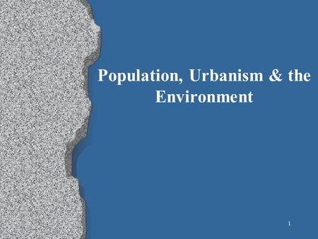 1 Population, <strong>Urbanism</strong> & the <strong>Environment</strong>. 2 World population l Currently –6.2 Billion l Most of human history the population of the entire earth was 500.
