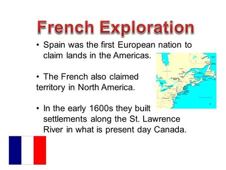 Spain was the first European nation to claim lands in the Americas. The French also claimed territory in North America. In the early 1600s they built settlements.