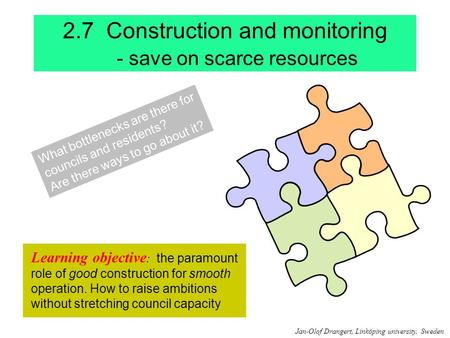 2.7 Construction and monitoring - save on scarce resources Learning objective : the paramount role of good construction for smooth operation. How to raise.