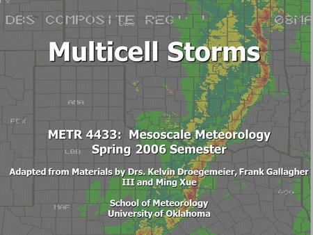 Multicell Storms METR 4433: Mesoscale Meteorology Spring 2006 Semester Adapted from Materials by Drs. Kelvin Droegemeier, Frank Gallagher III and Ming.