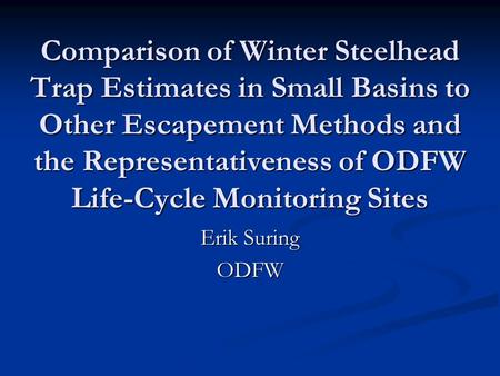 Comparison of Winter Steelhead Trap Estimates in Small Basins to Other Escapement Methods and the Representativeness of ODFW Life-Cycle Monitoring Sites.