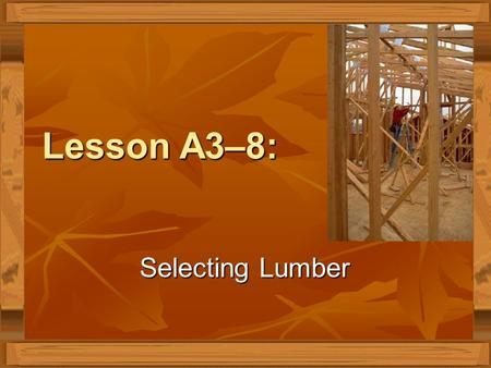 Lesson A3–8: Selecting Lumber Selecting Lumber. Next Generation Science/Common Core Standards Addressed! CCSS.ELALiteracy.RST.9 ‐ 10 Determine the meaning.