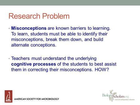Research Problem Misconceptions are known barriers to learning. To learn, students must be able to identify their misconceptions, break them down, and.