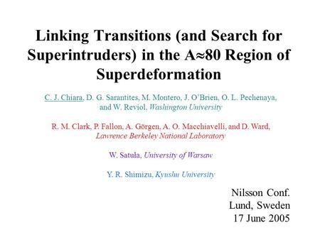 Linking Transitions (and Search for Superintruders) in the A  80 Region of Superdeformation Nilsson Conf. Lund, Sweden 17 June 2005 C. J. Chiara, D. G.