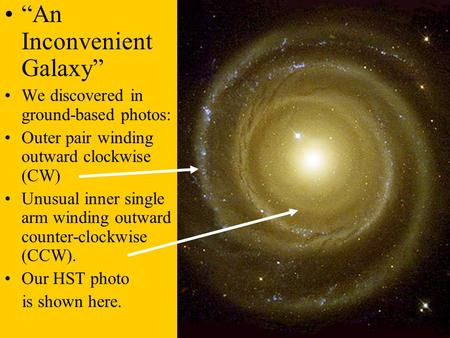 """An Inconvenient Galaxy"" We discovered in ground-based photos: Outer pair winding outward clockwise (CW) Unusual inner single arm winding outward counter-clockwise."
