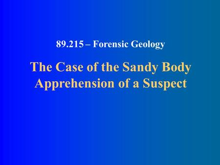 89.215 – Forensic Geology The Case of the Sandy Body Apprehension of a Suspect.