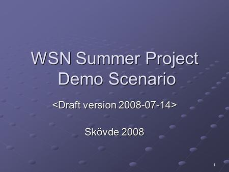 1 WSN Summer Project Demo Scenario Skövde 2008. 2 Shows features (legend) Real-time (RT) Fusion (Fus) Database, Replication (DB) Scalability, ViFuR (VF)