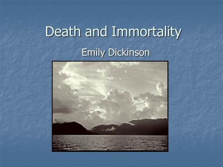 Death and Immortality Emily Dickinson. Death Remember cultural significance of C19th Remember cultural significance of C19th Deathbed watches/vigils (from.
