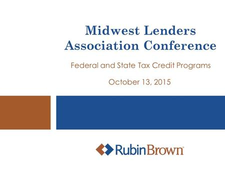Midwest Lenders Association Conference Federal and State Tax Credit Programs October 13, 2015.