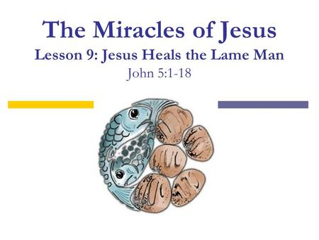 The Miracles of Jesus Lesson 9: Jesus Heals the Lame Man John 5:1-18.