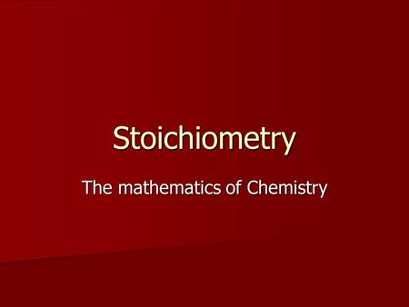 Stoichiometry The mathematics of Chemistry. What is Stoichiometry? The proportional relationship between two or more substances during a chemical reaction.