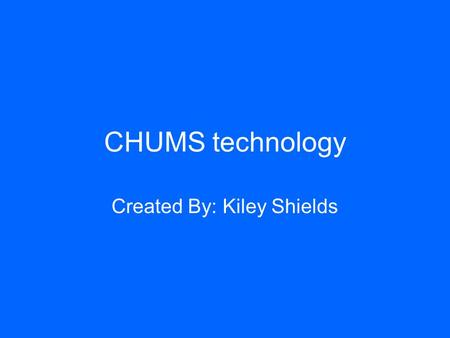 CHUMS technology Created By: Kiley Shields. Crank Laptops One thing that would be useful for the students in Tanzania, are crank laptops. Crank Laptops.