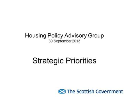 Housing Policy Advisory Group 30 September 2013 Strategic Priorities.