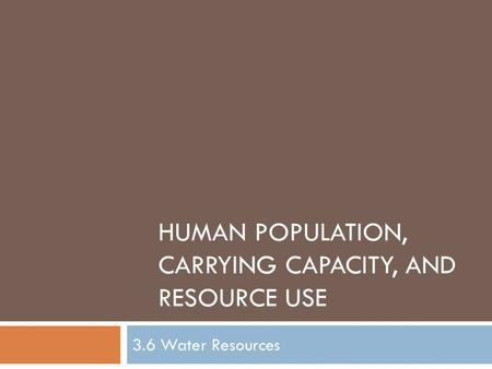 HUMAN POPULATION, CARRYING CAPACITY, AND RESOURCE USE 3.6 Water Resources.