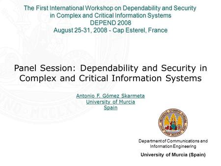 Panel Session: Dependability and Security in Complex and Critical Information Systems Department of Communications and Information Engineering University.