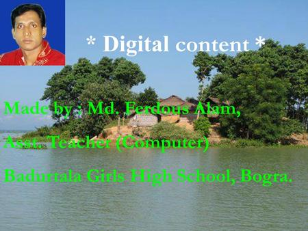 Made by : Md. Ferdous Alam, Asst. Teacher (Computer) Badurtala Girls High School, Bogra. * Digital content *