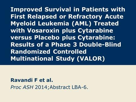 Improved Survival in Patients with First Relapsed or Refractory Acute Myeloid Leukemia (AML) Treated with Vosaroxin plus Cytarabine versus Placebo plus.