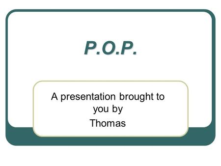P.O.P. A presentation brought to you by Thomas. Topics Introduction General Information Area of use Functionality The alternative way POP3 vs. IMAP Conclusion.