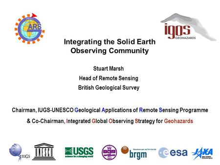 Chairman, IUGS-UNESCO Geological Applications of Remote Sensing Programme & Co-Chairman, Integrated Global Observing Strategy for Geohazards Integrating.