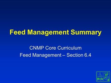 Feed Management Summary CNMP Core Curriculum Feed Management – Section 6.4.