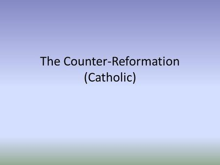 The Counter-Reformation (Catholic). Catholic Church began taking steps to counteract successes of the Protestants. Index of Prohibited Books included.