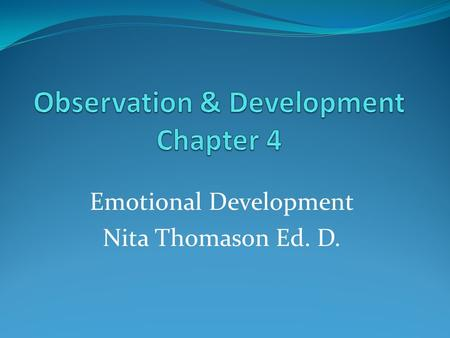 Emotional Development Nita Thomason Ed. D.. Emotional Development Nature or Nurture? Do you think emotional development is primarily a function of genetics.