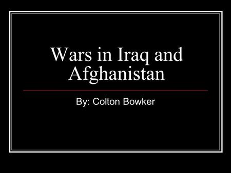 Wars in Iraq and Afghanistan By: Colton Bowker. Basics of 9/11 On September 11, 2001 a terrorist organization named Al-Quida launched a terrorist attack.