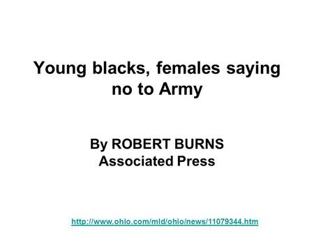 Young blacks, females saying no to Army By ROBERT BURNS Associated Press
