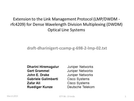 Extension to the Link Management Protocol (LMP/DWDM - rfc4209) for Dense Wavelength Division Multiplexing (DWDM) Optical Line Systems draft-dharinigert-ccamp-g-698-2-lmp-02.txt.