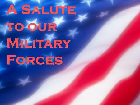 A Salute to our Military Forces. Please stand if you are a member or veteran of the ARMY or the ARMY RESERVE.
