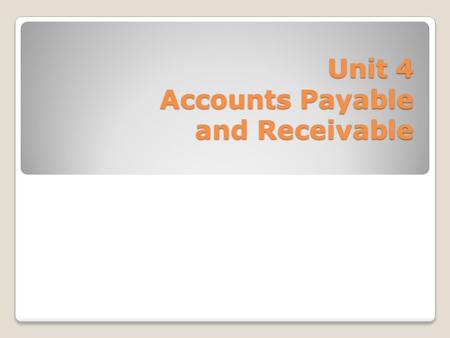 Unit 4 Accounts Payable and Receivable. Overview Every business in Pettisville is involved in buying and selling of goods and/or services. All businesses.